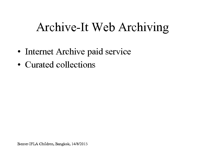 Archive-It Web Archiving • Internet Archive paid service • Curated collections Besser-IFLA Children, Bangkok,