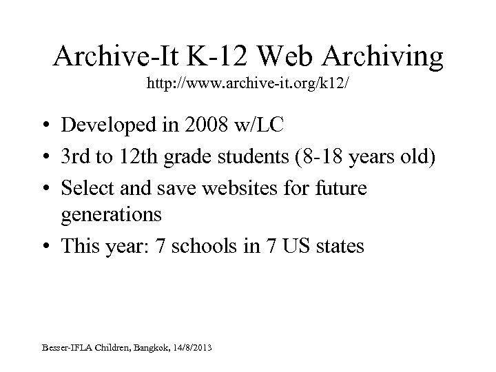Archive-It K-12 Web Archiving http: //www. archive-it. org/k 12/ • Developed in 2008 w/LC