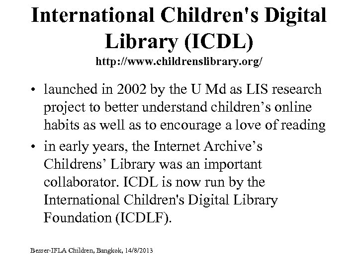 International Children's Digital Library (ICDL) http: //www. childrenslibrary. org/ • launched in 2002 by