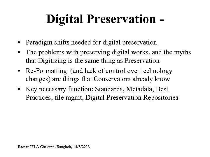 Digital Preservation • Paradigm shifts needed for digital preservation • The problems with preserving