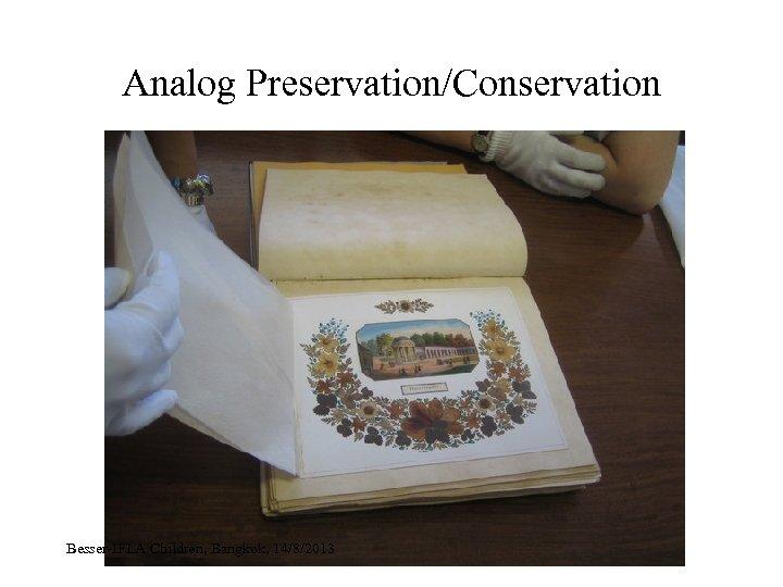 Analog Preservation/Conservation Besser-IFLA Children, Bangkok, 14/8/2013