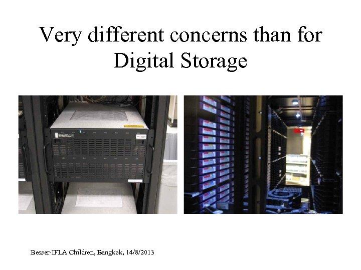 Very different concerns than for Digital Storage Besser-IFLA Children, Bangkok, 14/8/2013