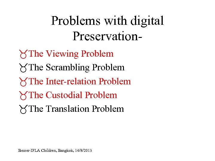 Problems with digital Preservation The Viewing Problem The Scrambling Problem The Inter-relation Problem The