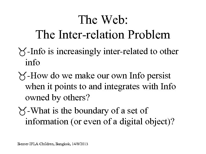 The Web: The Inter-relation Problem -Info is increasingly inter-related to other info -How do