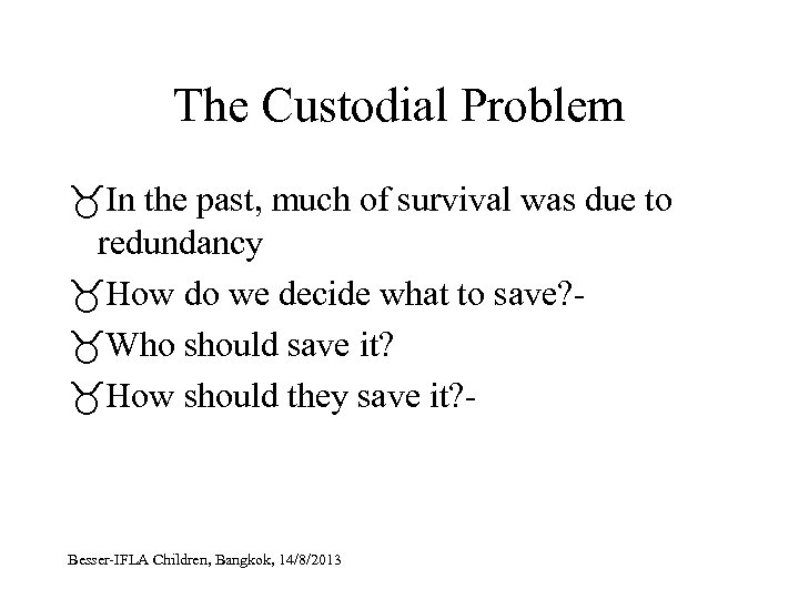 The Custodial Problem In the past, much of survival was due to redundancy How