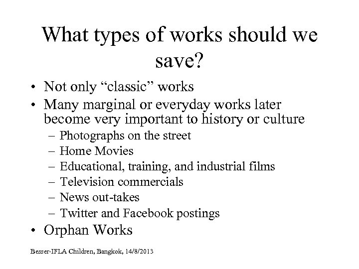 """What types of works should we save? • Not only """"classic"""" works • Many"""