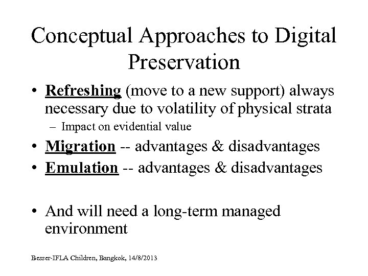Conceptual Approaches to Digital Preservation • Refreshing (move to a new support) always necessary