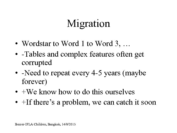 Migration • Wordstar to Word 1 to Word 3, … • -Tables and complex