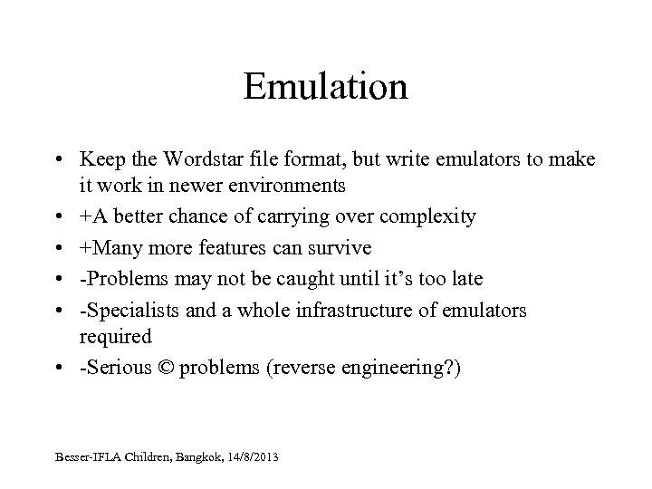 Emulation • Keep the Wordstar file format, but write emulators to make it work