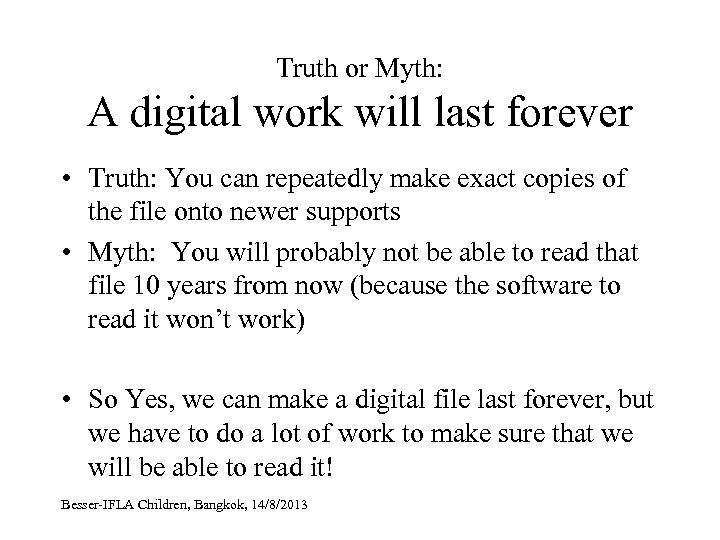 Truth or Myth: A digital work will last forever • Truth: You can repeatedly