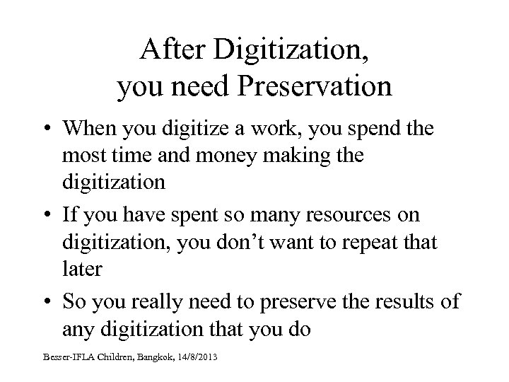 After Digitization, you need Preservation • When you digitize a work, you spend the