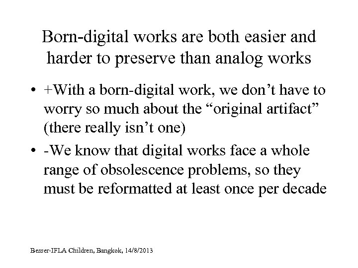 Born-digital works are both easier and harder to preserve than analog works • +With