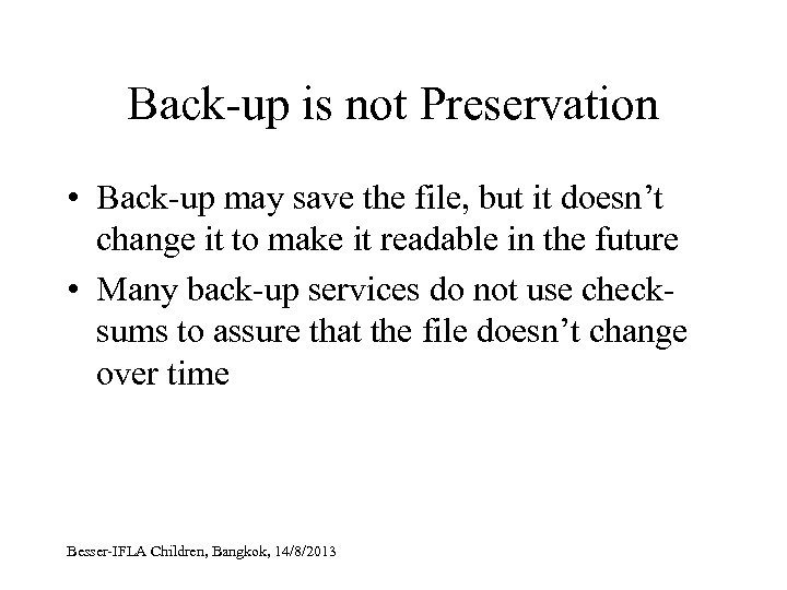 Back-up is not Preservation • Back-up may save the file, but it doesn't change