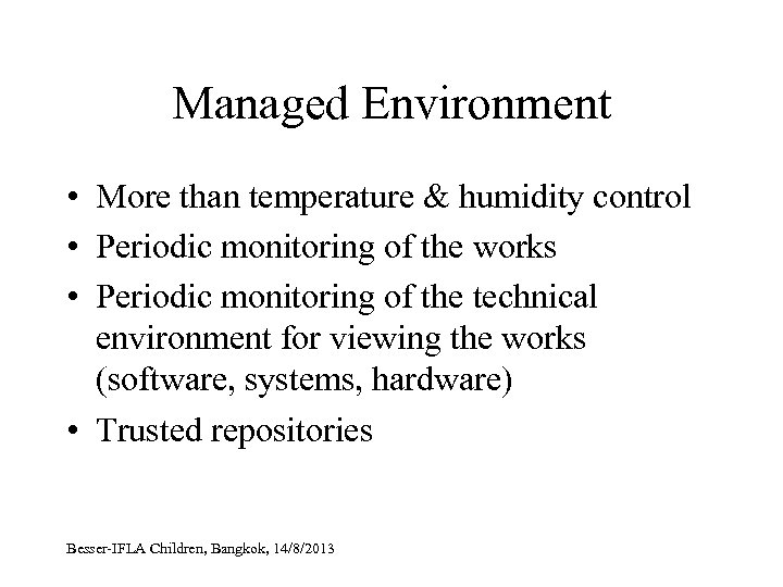 Managed Environment • More than temperature & humidity control • Periodic monitoring of the