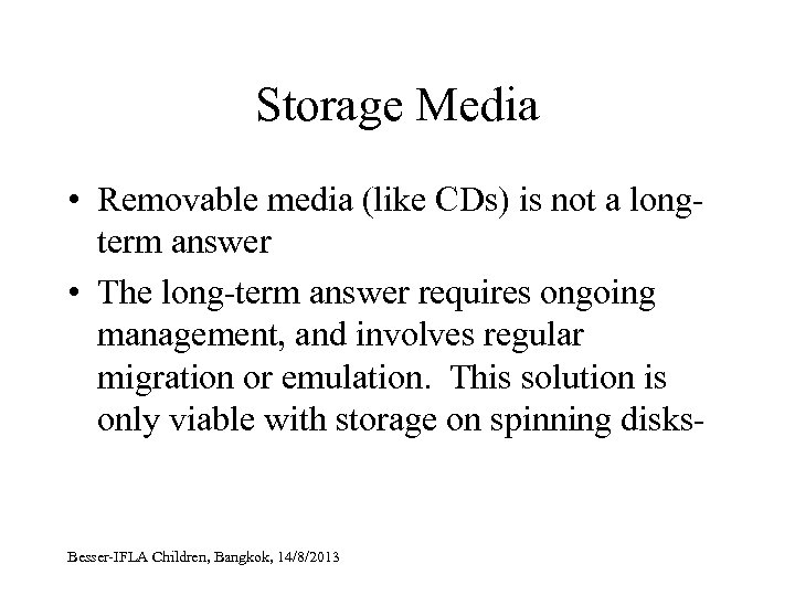 Storage Media • Removable media (like CDs) is not a longterm answer • The