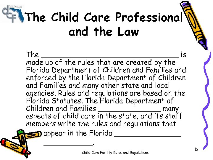 The Child Care Professional and the Law The ________________ is made up of the