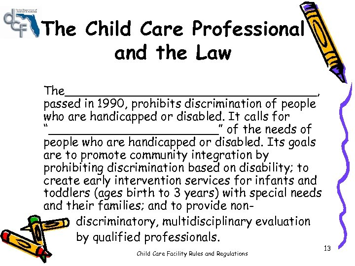 The Child Care Professional and the Law The_________________, passed in 1990, prohibits discrimination of