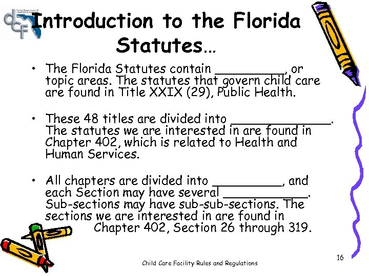 Introduction to the Florida Statutes… • The Florida Statutes contain _____, or topic areas.