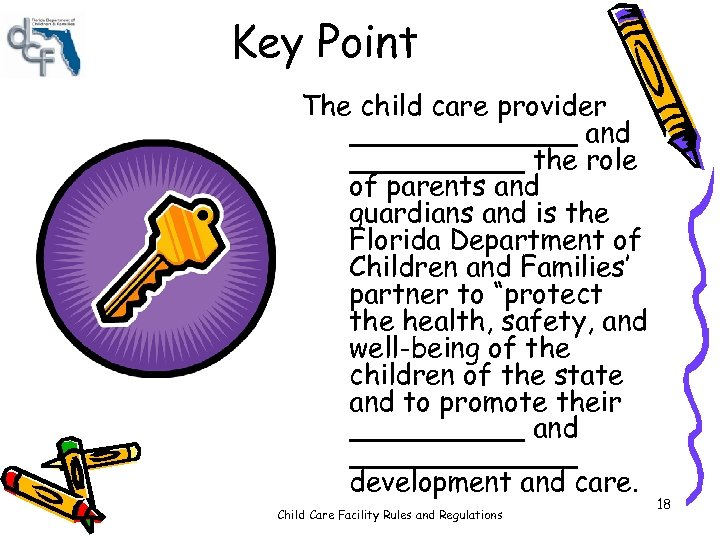 Key Point The child care provider _______ and _____ the role of parents and