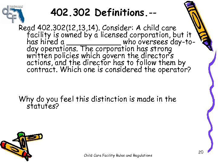 402. 302 Definitions. -Read 402. 302(12, 13, 14). Consider: A child care facility is