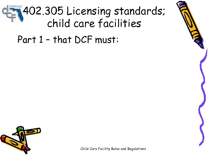 402. 305 Licensing standards; child care facilities Part 1 – that DCF must: Child