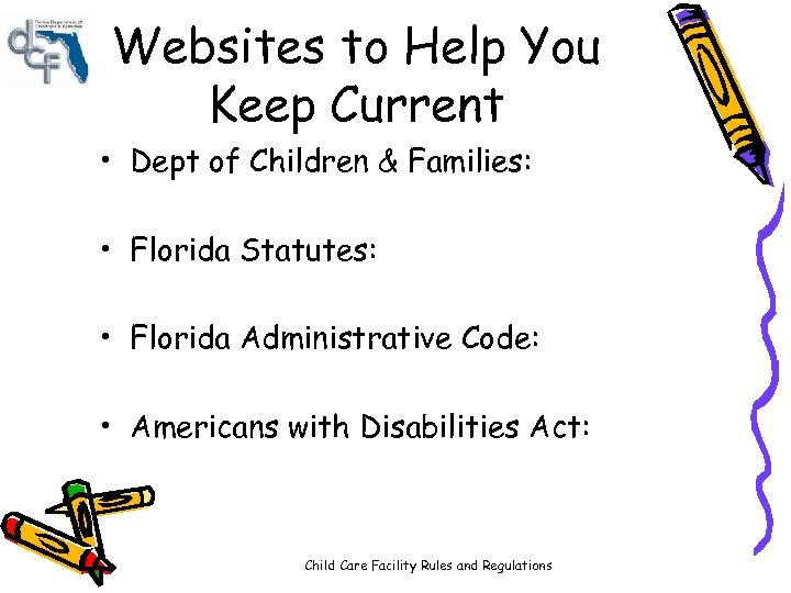 Websites to Help You Keep Current • Dept of Children & Families: • Florida