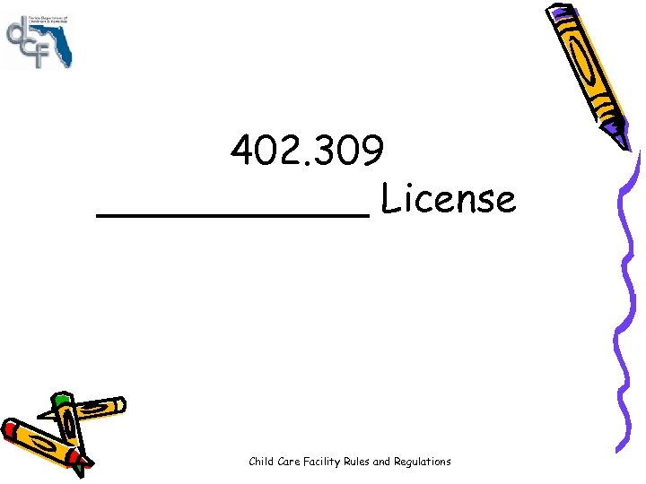 402. 309 ______ License Child Care Facility Rules and Regulations