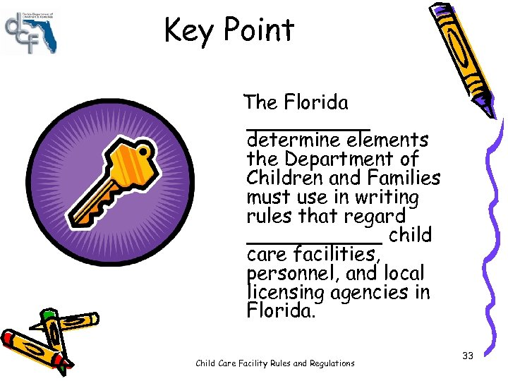 Key Point The Florida _____ determine elements the Department of Children and Families must