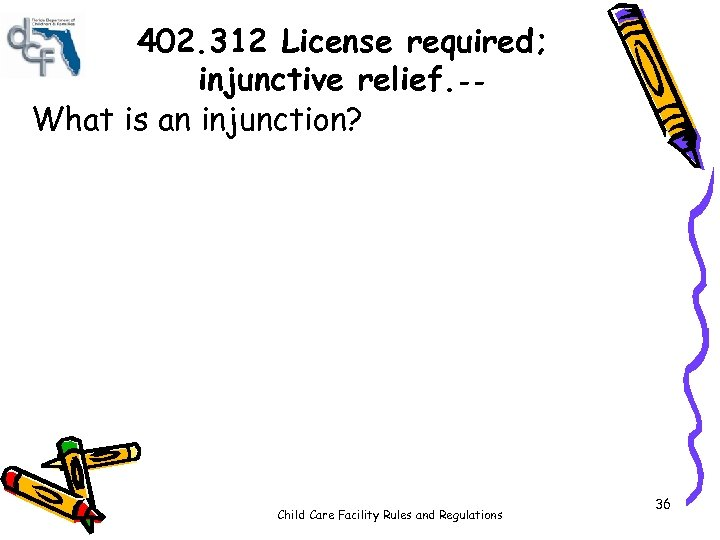 402. 312 License required; injunctive relief. -What is an injunction? Child Care Facility Rules