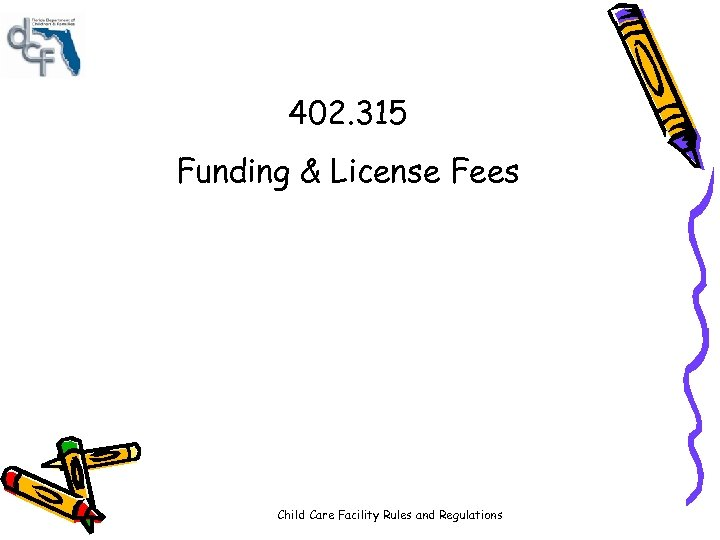 402. 315 Funding & License Fees Child Care Facility Rules and Regulations