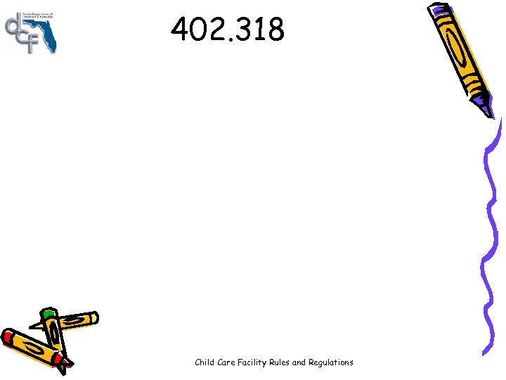 402. 318 Child Care Facility Rules and Regulations