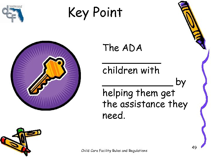 Key Point The ADA _____ children with ______ by helping them get the assistance
