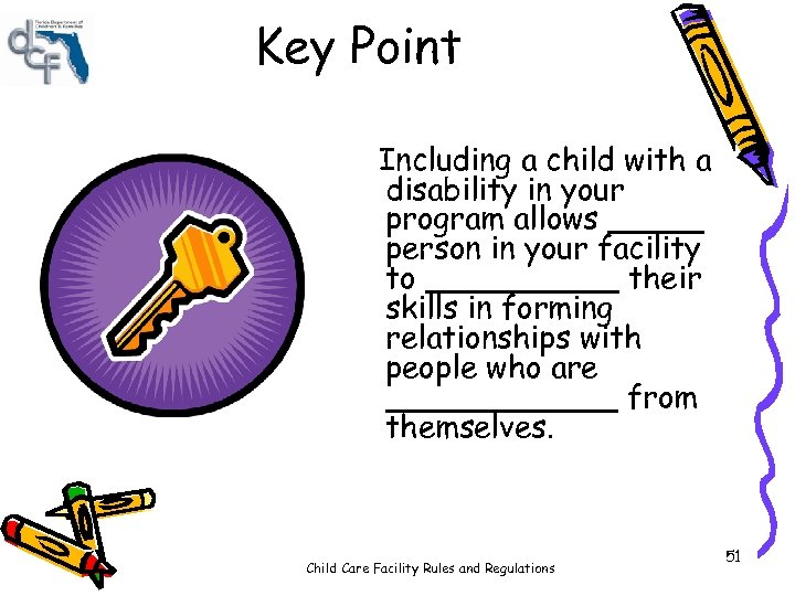 Key Point Including a child with a disability in your program allows _____ person
