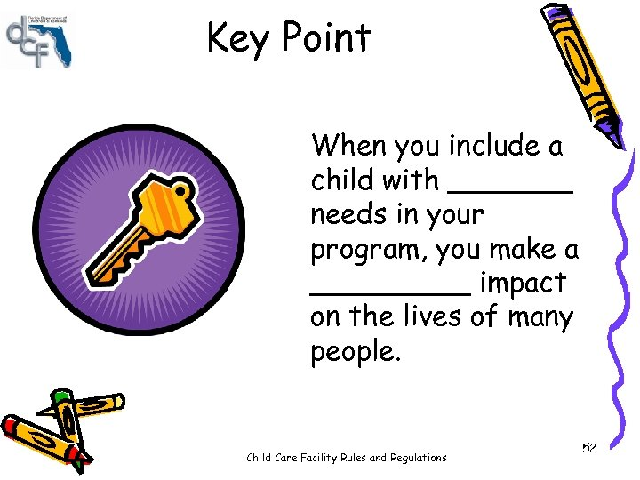 Key Point When you include a child with _______ needs in your program, you