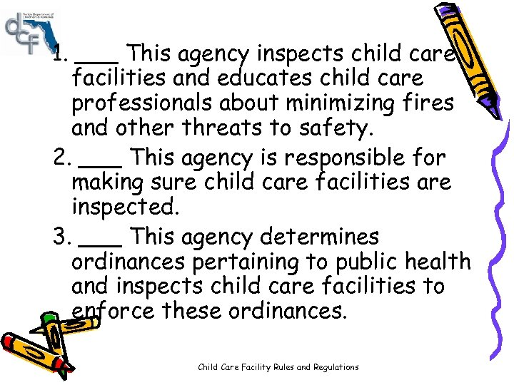 1. ___ This agency inspects child care facilities and educates child care professionals about