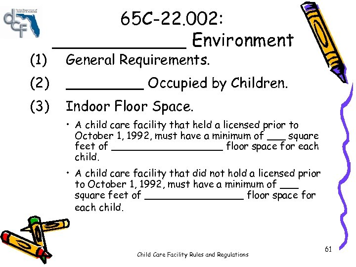 (1) 65 C-22. 002: ______ Environment General Requirements. (2) _____ Occupied by Children. (3)