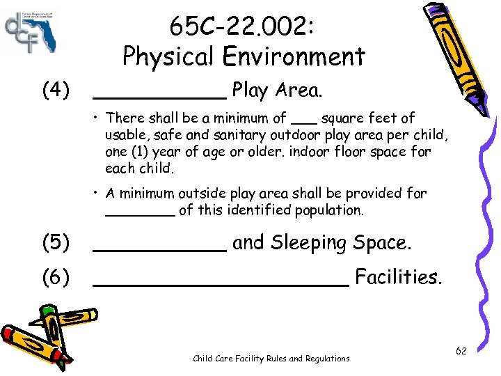 65 C-22. 002: Physical Environment (4) ______ Play Area. • There shall be a