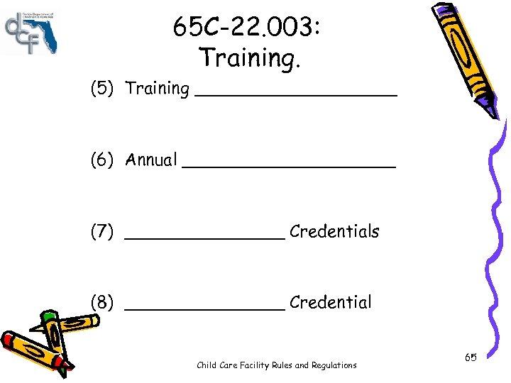 65 C-22. 003: Training. (5) Training __________ (6) Annual __________ (7) ________ Credentials (8)