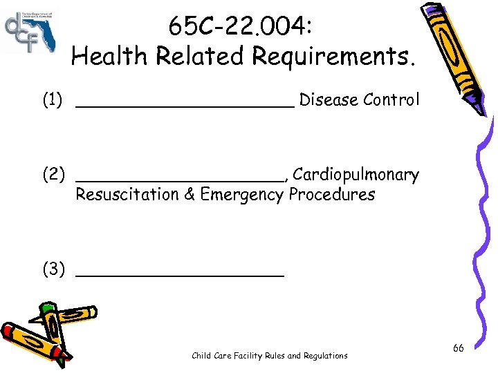 65 C-22. 004: Health Related Requirements. (1) ___________ Disease Control (2) __________, Cardiopulmonary Resuscitation