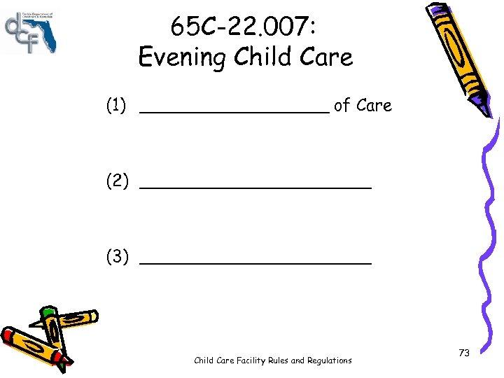 65 C-22. 007: Evening Child Care (1) _________ of Care (2) ___________ (3) ___________
