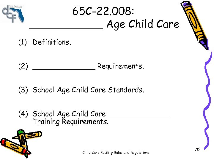 65 C-22. 008: ______ Age Child Care (1) Definitions. (2) _______ Requirements. (3) School