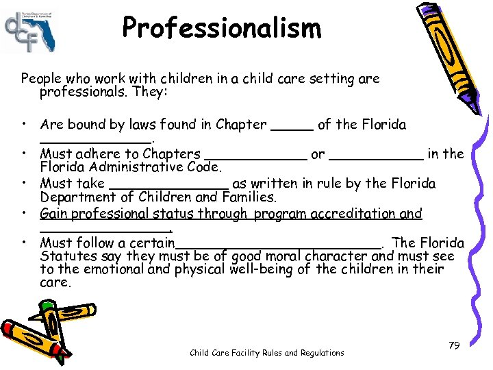 Professionalism People who work with children in a child care setting are professionals. They: