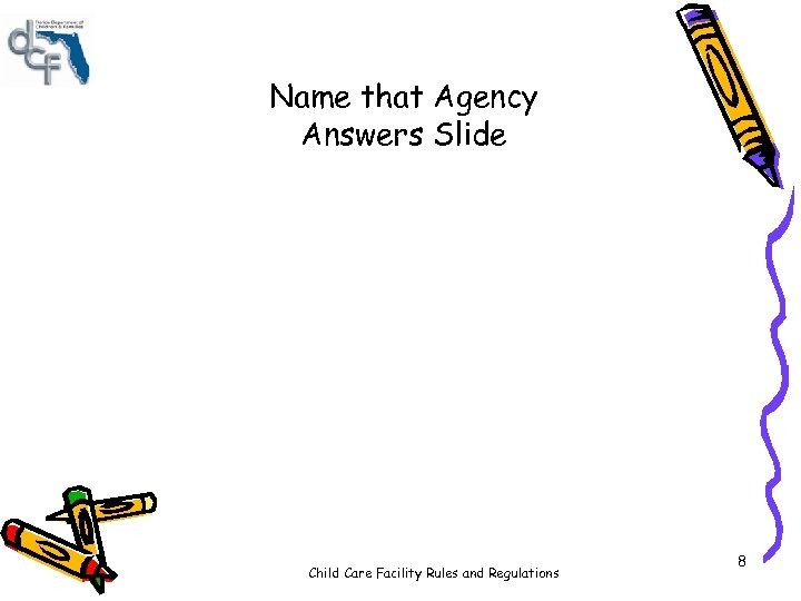 Name that Agency Answers Slide Child Care Facility Rules and Regulations 8