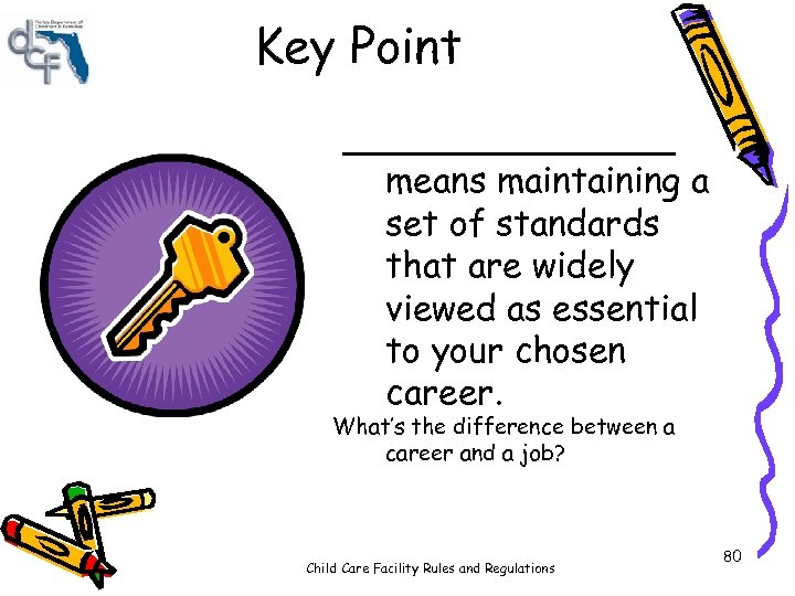 Key Point ________ means maintaining a set of standards that are widely viewed as