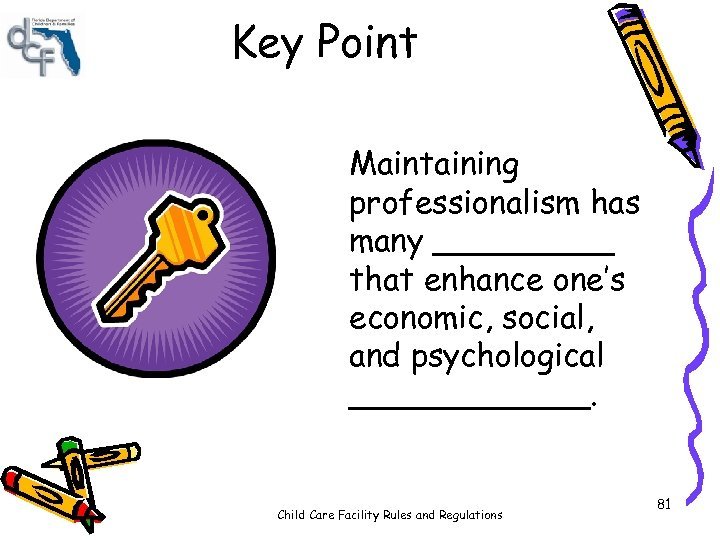 Key Point Maintaining professionalism has many _____ that enhance one's economic, social, and psychological