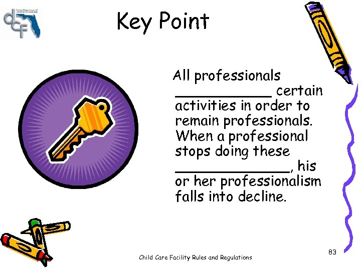 Key Point All professionals ______ certain activities in order to remain professionals. When a