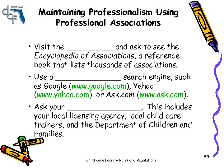 Maintaining Professionalism Using Professional Associations • Visit the _____ and ask to see the