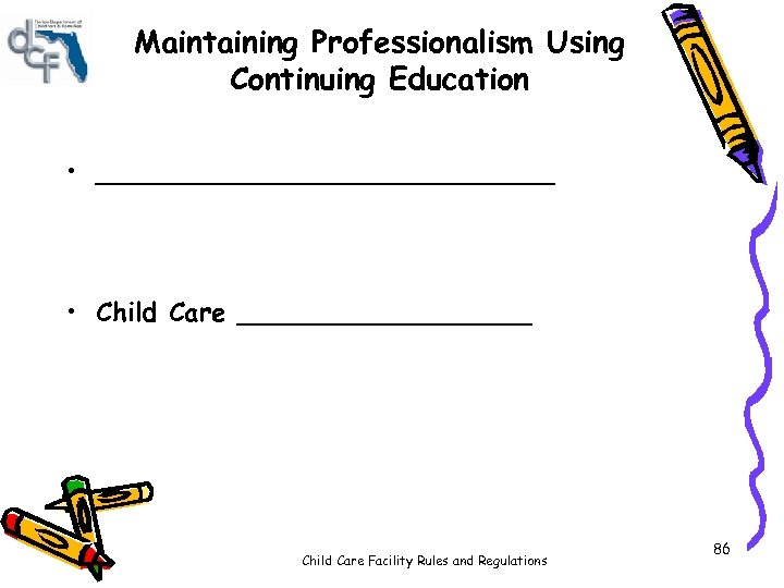 Maintaining Professionalism Using Continuing Education • ______________ • Child Care _________ Child Care Facility