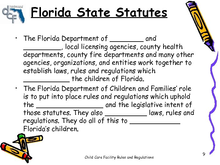 Florida State Statutes • The Florida Department of ____ and _____, local licensing agencies,