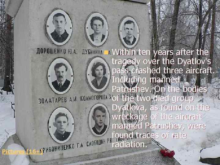 n Pictures (16+) Within ten years after the tragedy over the Dyatlov's pass crashed